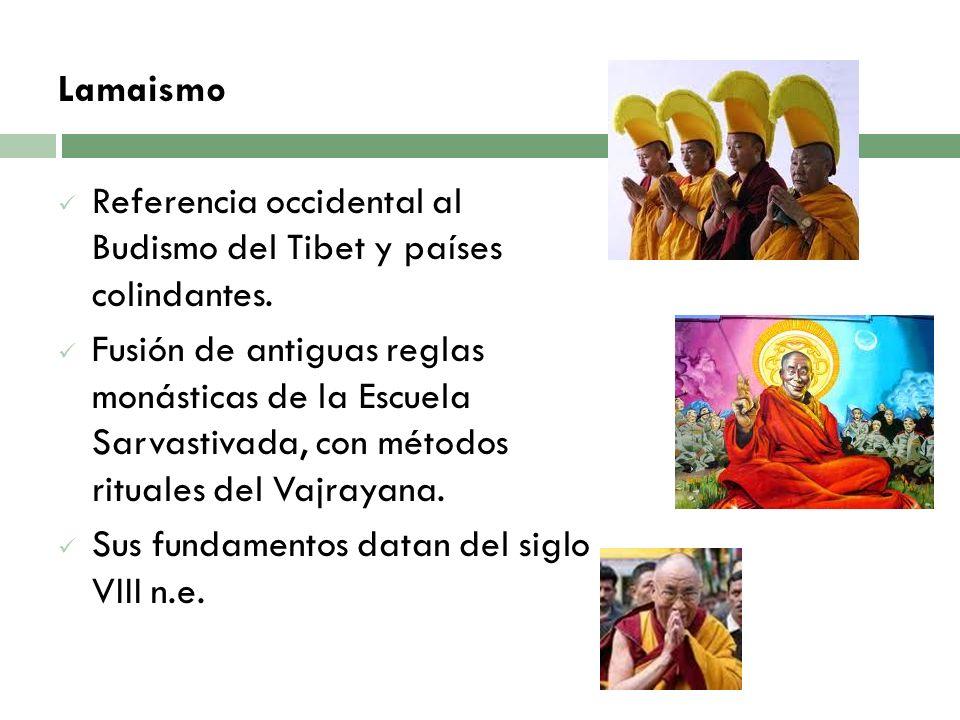 Lamaismo Referencia occidental al Budismo del Tibet y países colindantes. Fusión de antiguas reglas monásticas de la Escuela Sarvastivada, con métodos