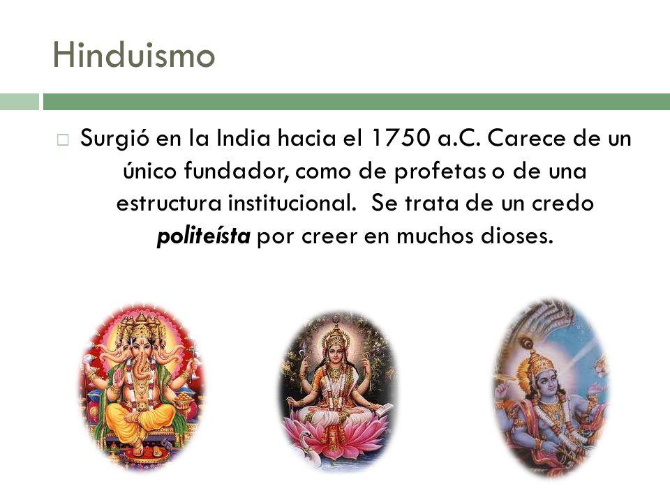 Surgió en la India hacia el 1750 a.C. Carece de un único fundador, como de profetas o de una estructura institucional. Se trata de un credo politeísta