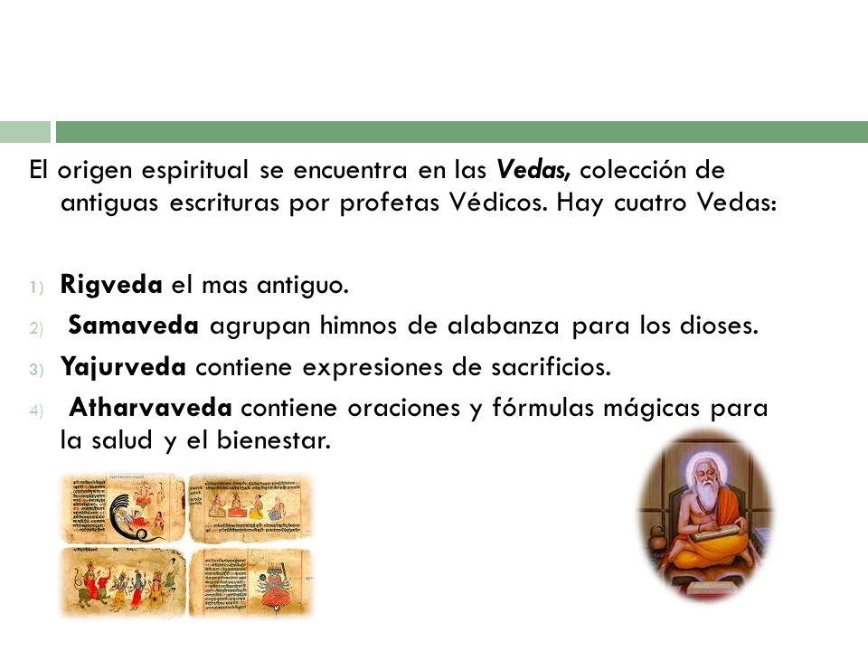 El origen espiritual se encuentra en las Vedas, colección de antiguas escrituras por profetas Védicos. Hay cuatro Vedas: 1) Rigveda el mas antiguo. 2)