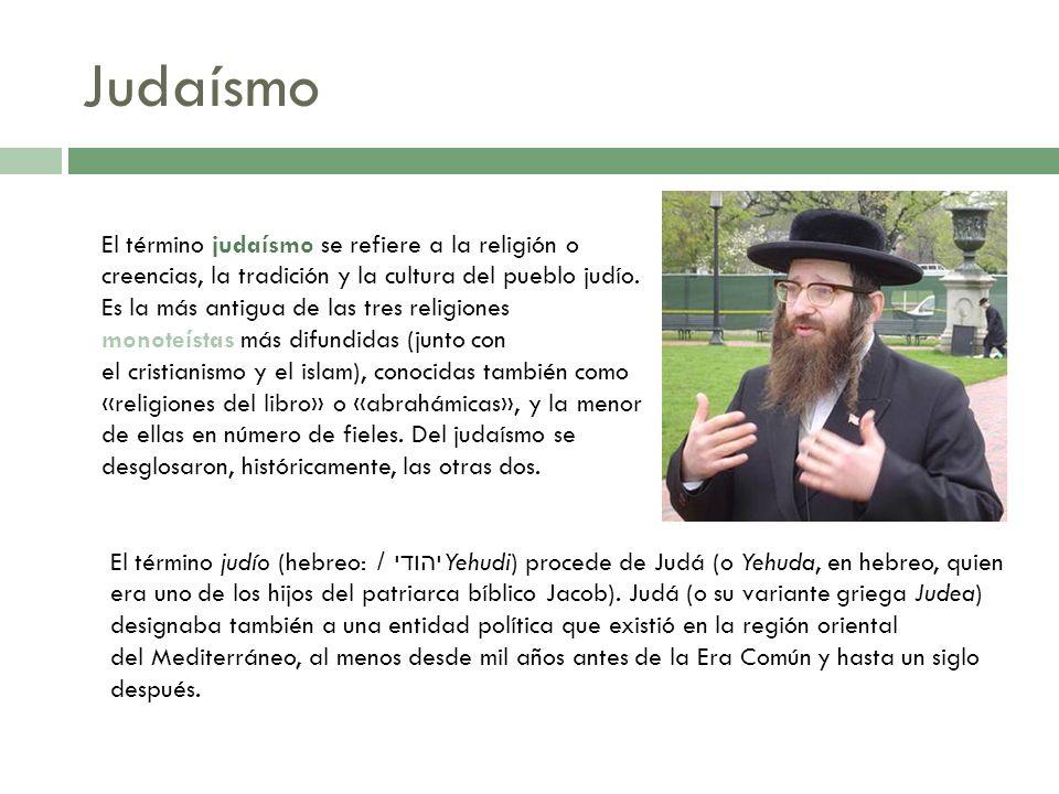 Judaísmo El término judaísmo se refiere a la religión o creencias, la tradición y la cultura del pueblo judío. Es la más antigua de las tres religione