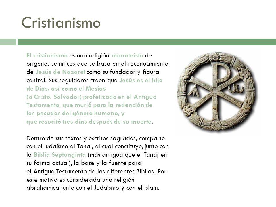 Cristianismo El cristianismo es una religión monoteísta de orígenes semíticos que se basa en el reconocimiento de Jesús de Nazaret como su fundador y