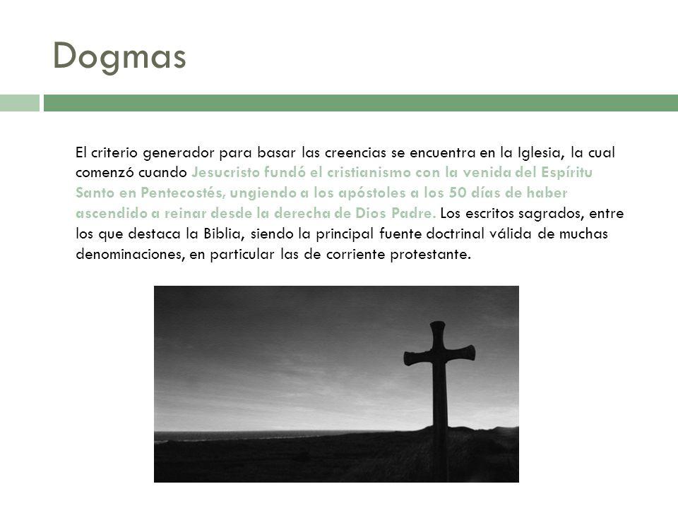 Dogmas El criterio generador para basar las creencias se encuentra en la Iglesia, la cual comenzó cuando Jesucristo fundó el cristianismo con la venid