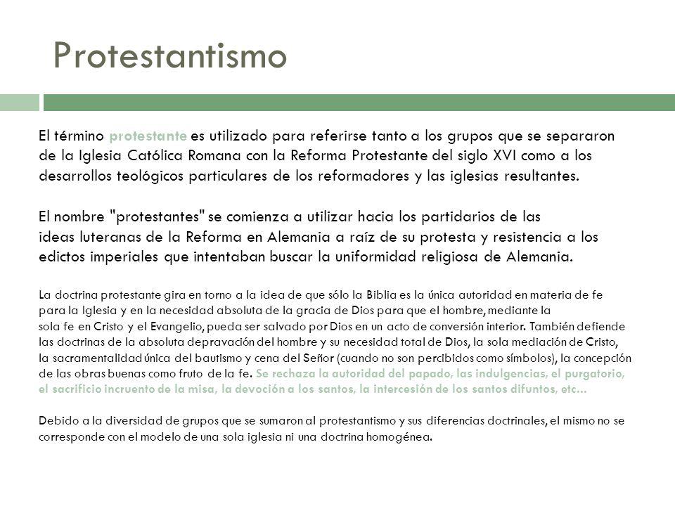 Protestantismo El término protestante es utilizado para referirse tanto a los grupos que se separaron de la Iglesia Católica Romana con la Reforma Pro