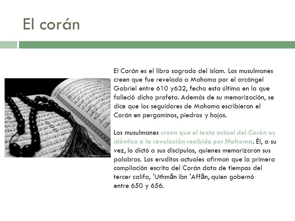 El corán El Corán es el libro sagrado del islam. Los musulmanes creen que fue revelado a Mahoma por el arcángel Gabriel entre 610 y632, fecha esta últ