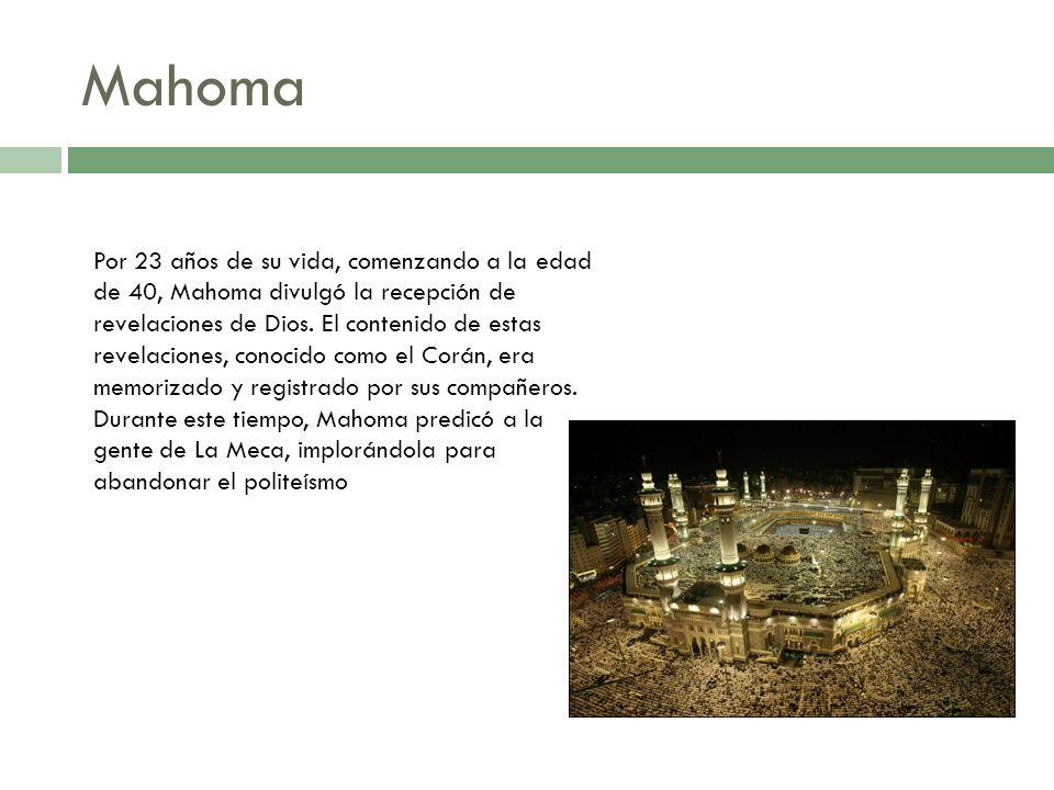 Mahoma Por 23 años de su vida, comenzando a la edad de 40, Mahoma divulgó la recepción de revelaciones de Dios. El contenido de estas revelaciones, co