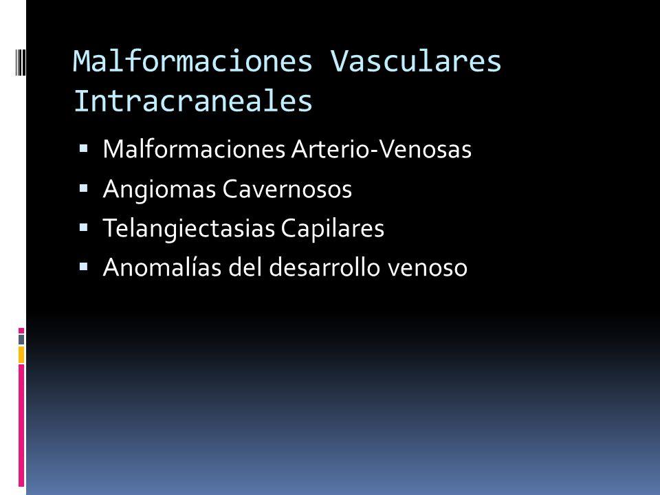 Malformaciones Vasculares Intracraneales Malformaciones Arterio-Venosas Angiomas Cavernosos Telangiectasias Capilares Anomalías del desarrollo venoso