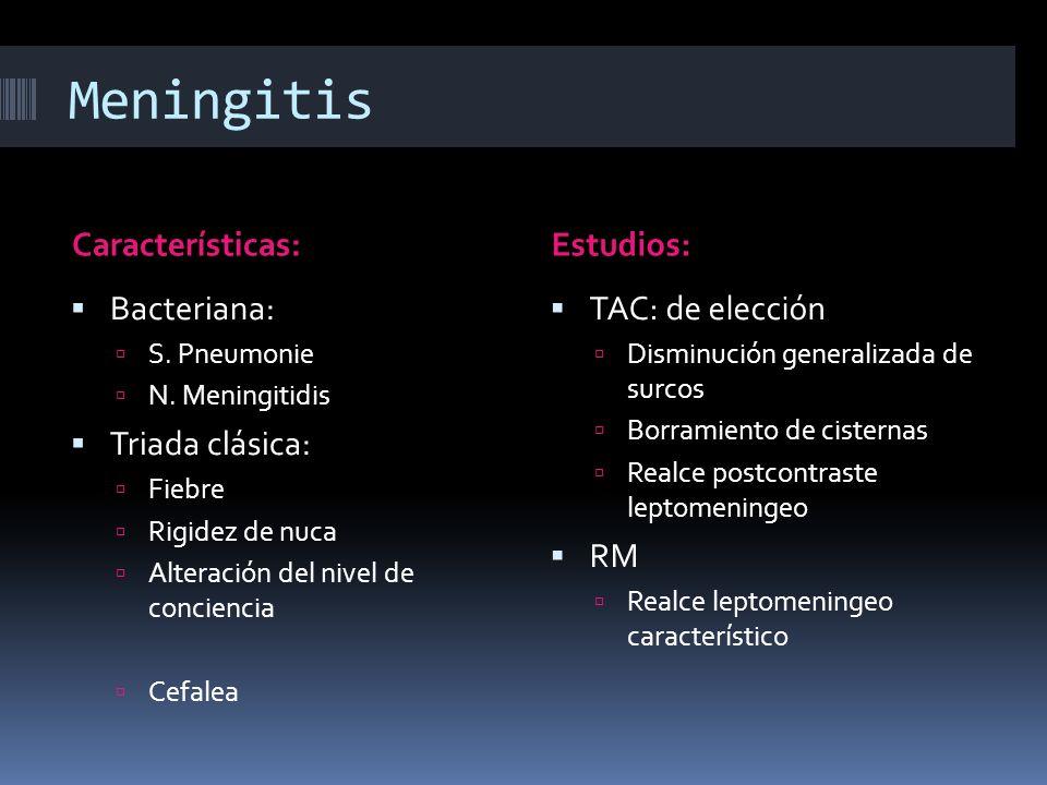 Meningitis Características:Estudios: Bacteriana: S. Pneumonie N. Meningitidis Triada clásica: Fiebre Rigidez de nuca Alteración del nivel de concienci