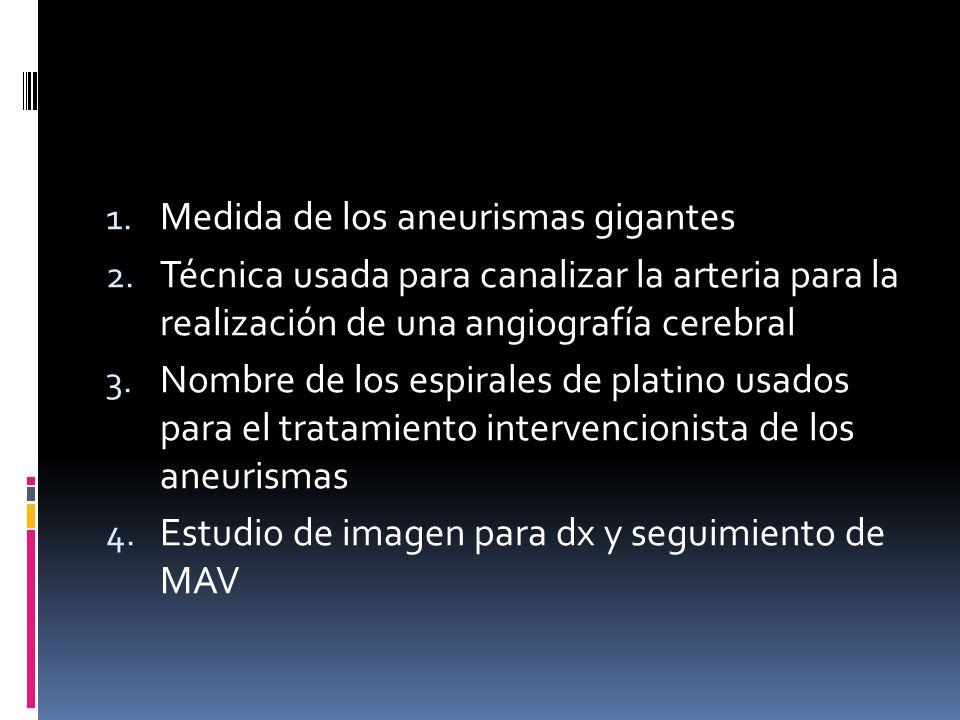 1. Medida de los aneurismas gigantes 2. Técnica usada para canalizar la arteria para la realización de una angiografía cerebral 3. Nombre de los espir