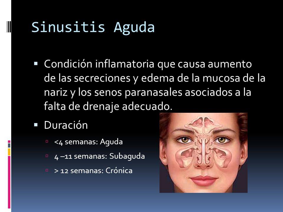 Sinusitis Aguda Condición inflamatoria que causa aumento de las secreciones y edema de la mucosa de la nariz y los senos paranasales asociados a la fa