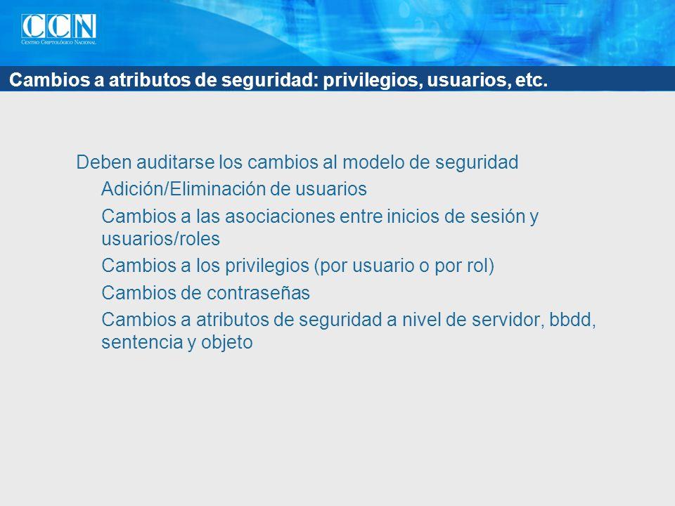 Cambios a atributos de seguridad: privilegios, usuarios, etc.