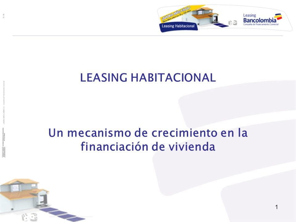 1 LEASING HABITACIONAL Un mecanismo de crecimiento en la financiación de vivienda