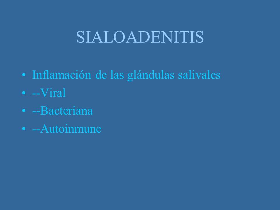 Sialoadenitis viral Parotiditis Afección de las glándulas salivales mayores También se pueden afectar páncreas y testículos