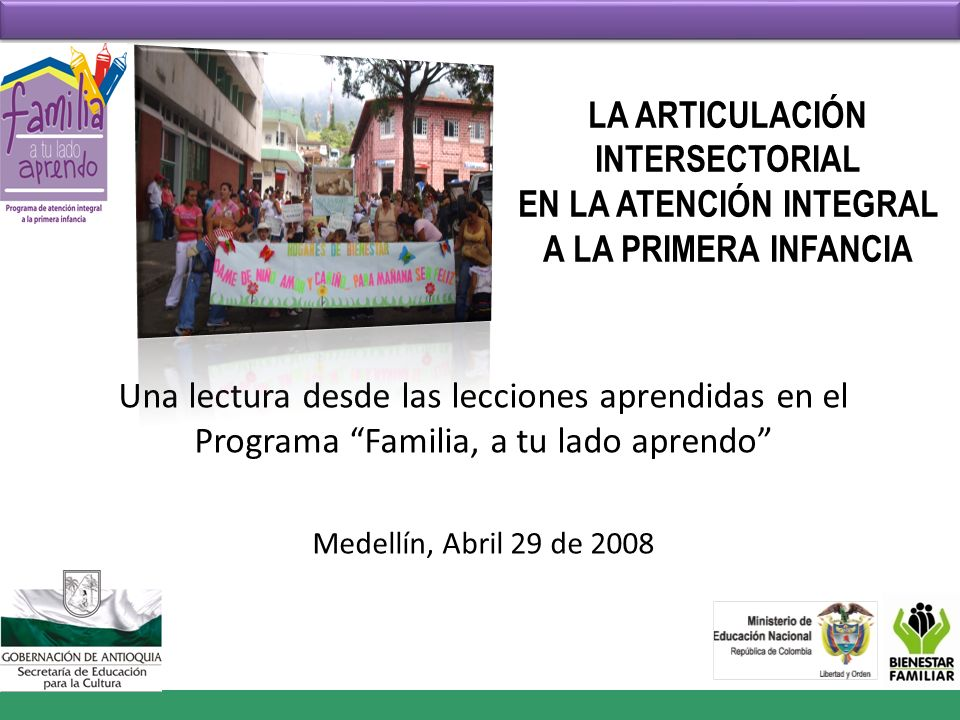 LA ARTICULACIÓN INTERSECTORIAL EN LA ATENCIÓN INTEGRAL A LA PRIMERA INFANCIA Una lectura desde las lecciones aprendidas en el Programa Familia, a tu l