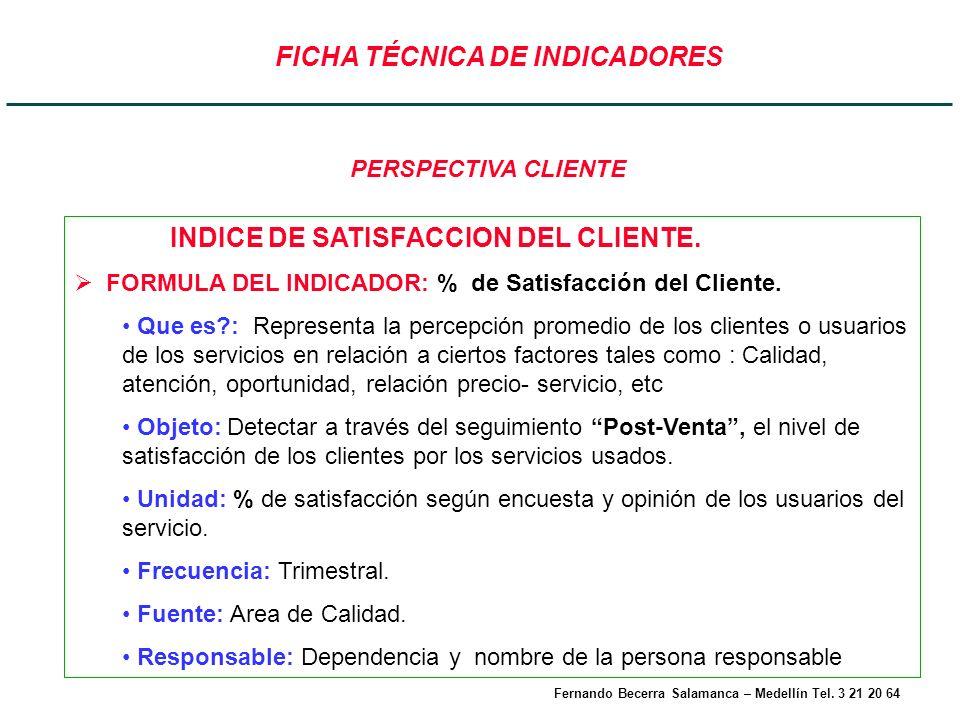FICHA TÉCNICA DE INDICADORES INDICE DE SATISFACCION DEL CLIENTE. FORMULA DEL INDICADOR: % de Satisfacción del Cliente. Que es?: Representa la percepci