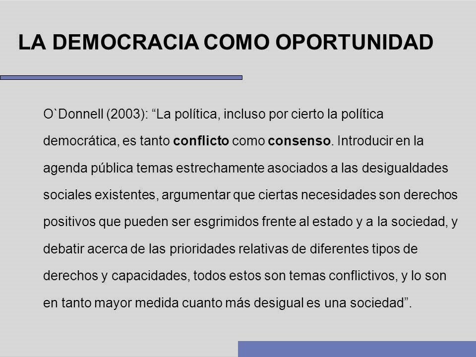 LA DEMOCRACIA COMO OPORTUNIDAD O`Donnell (2003): La política, incluso por cierto la política democrática, es tanto conflicto como consenso. Introducir