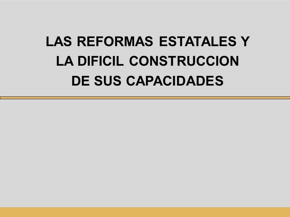 LAS REFORMAS ESTATALES Y LA DIFICIL CONSTRUCCION DE SUS CAPACIDADES