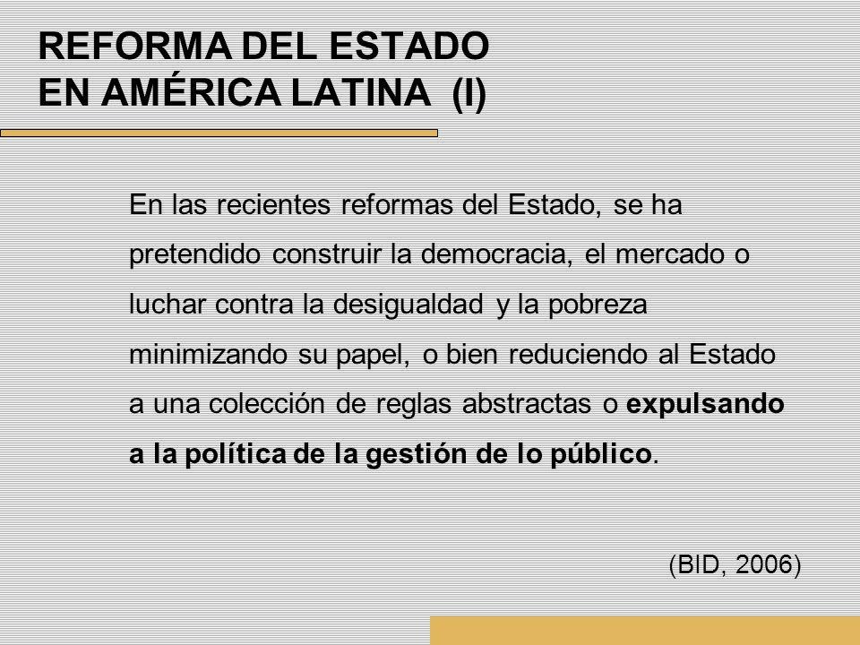 REFORMA DEL ESTADO EN AMÉRICA LATINA (I) En las recientes reformas del Estado, se ha pretendido construir la democracia, el mercado o luchar contra la
