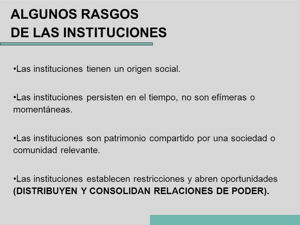 Las instituciones tienen un origen social. Las instituciones persisten en el tiempo, no son efímeras o momentáneas. Las instituciones son patrimonio c