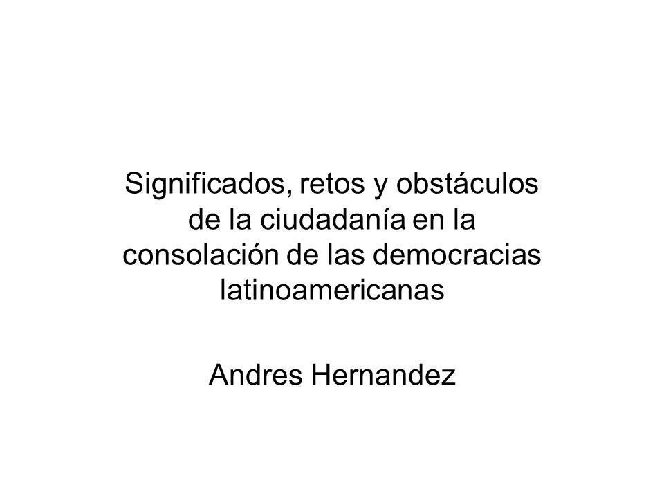 Significados, retos y obstáculos de la ciudadanía en la consolación de las democracias latinoamericanas Andres Hernandez