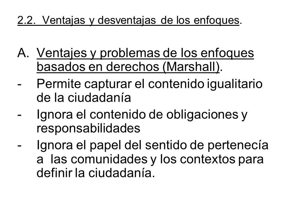 2.2. Ventajas y desventajas de los enfoques. A.Ventajes y problemas de los enfoques basados en derechos (Marshall). -Permite capturar el contenido igu