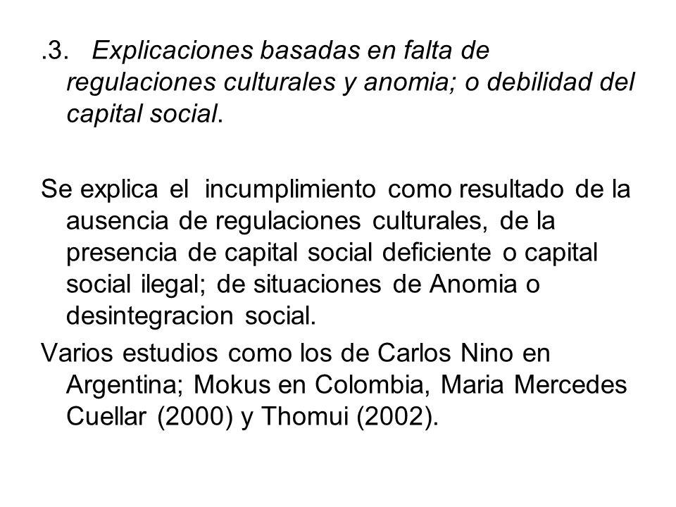 .3. Explicaciones basadas en falta de regulaciones culturales y anomia; o debilidad del capital social. Se explica el incumplimiento como resultado de