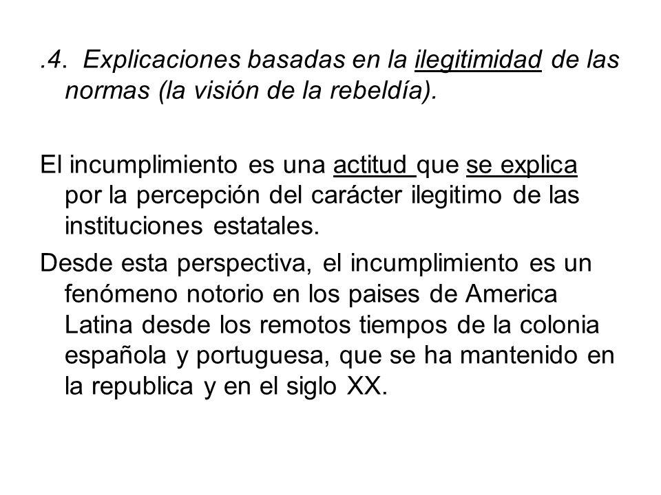 .4. Explicaciones basadas en la ilegitimidad de las normas (la visión de la rebeldía). El incumplimiento es una actitud que se explica por la percepci