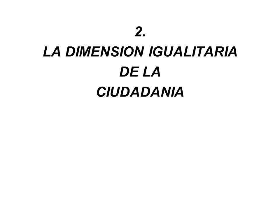 2. LA DIMENSION IGUALITARIA DE LA CIUDADANIA