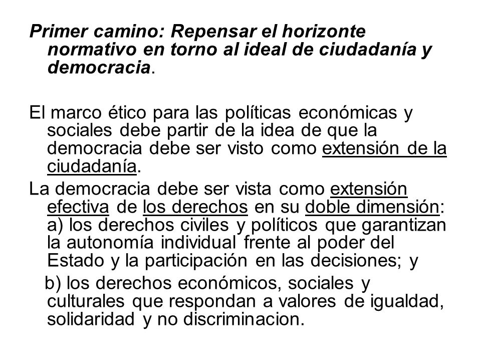 Primer camino: Repensar el horizonte normativo en torno al ideal de ciudadanía y democracia. El marco ético para las políticas económicas y sociales d