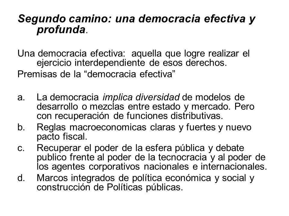 Segundo camino: una democracia efectiva y profunda. Una democracia efectiva: aquella que logre realizar el ejercicio interdependiente de esos derechos