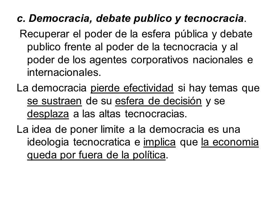 c. Democracia, debate publico y tecnocracia. Recuperar el poder de la esfera pública y debate publico frente al poder de la tecnocracia y al poder de