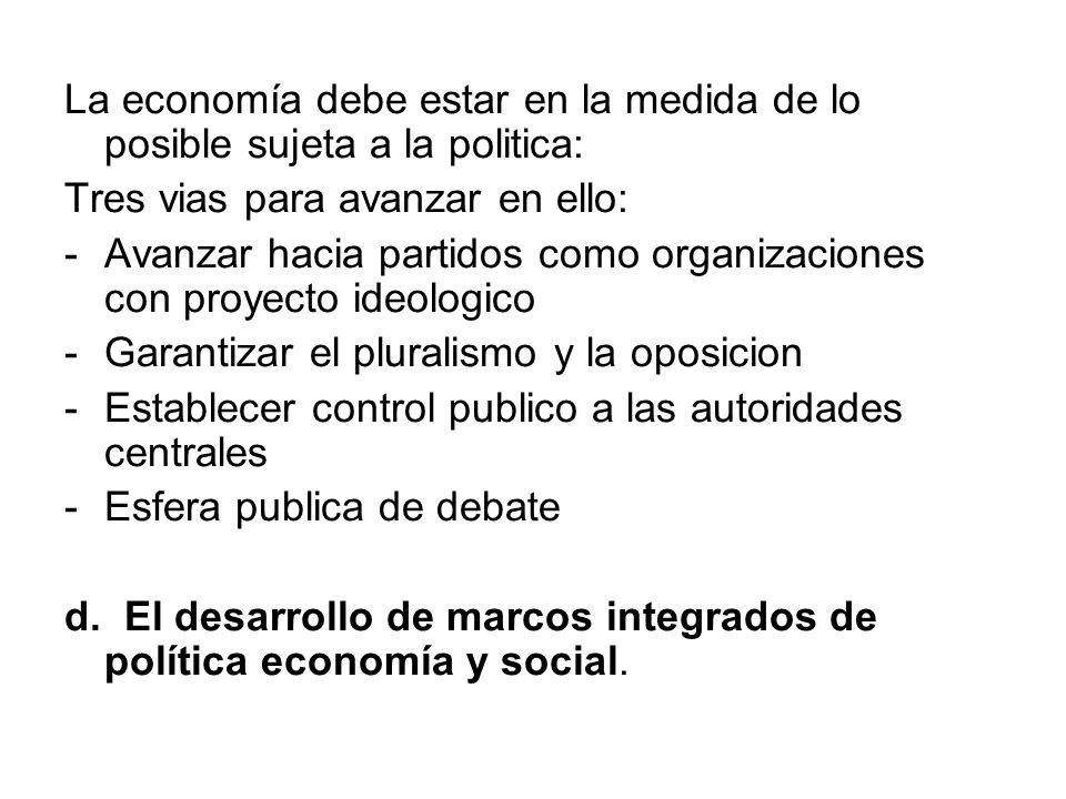 La economía debe estar en la medida de lo posible sujeta a la politica: Tres vias para avanzar en ello: -Avanzar hacia partidos como organizaciones co