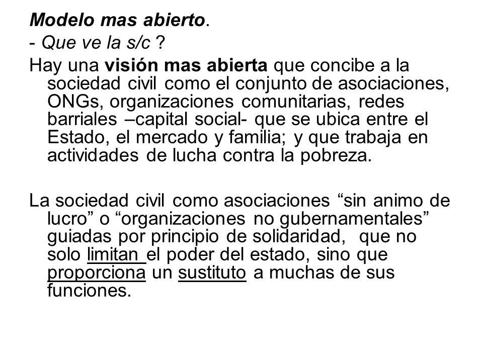 Modelo mas abierto. - Que ve la s/c ? Hay una visión mas abierta que concibe a la sociedad civil como el conjunto de asociaciones, ONGs, organizacione