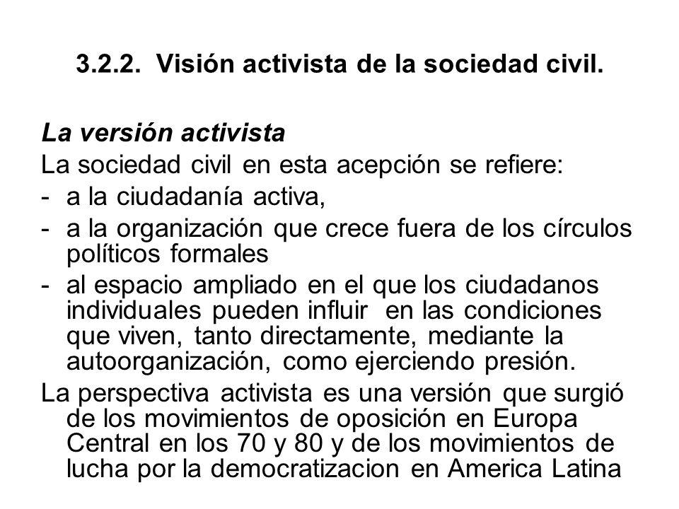 3.2.2. Visión activista de la sociedad civil. La versión activista La sociedad civil en esta acepción se refiere: -a la ciudadanía activa, -a la organ