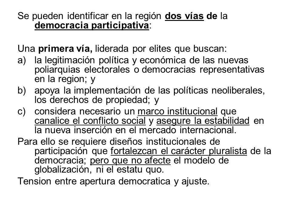 Se pueden identificar en la región dos vías de la democracia participativa: Una primera vía, liderada por elites que buscan: a)la legitimación polític