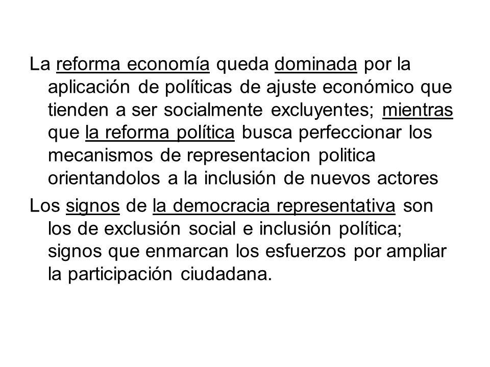 La reforma economía queda dominada por la aplicación de políticas de ajuste económico que tienden a ser socialmente excluyentes; mientras que la refor