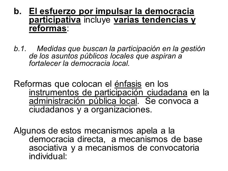 b.El esfuerzo por impulsar la democracia participativa incluye varias tendencias y reformas: b.1. Medidas que buscan la participación en la gestión de