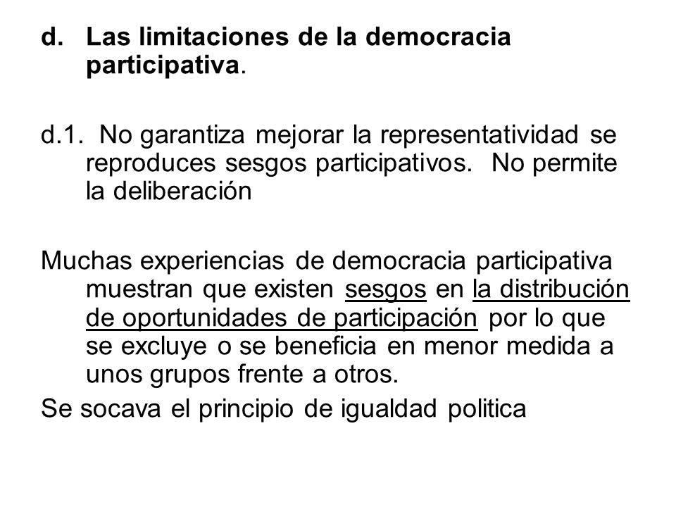 d.Las limitaciones de la democracia participativa. d.1. No garantiza mejorar la representatividad se reproduces sesgos participativos. No permite la d