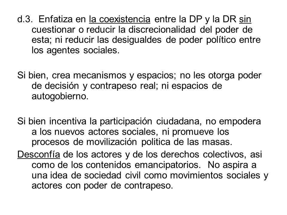 d.3. Enfatiza en la coexistencia entre la DP y la DR sin cuestionar o reducir la discrecionalidad del poder de esta; ni reducir las desigualdes de pod