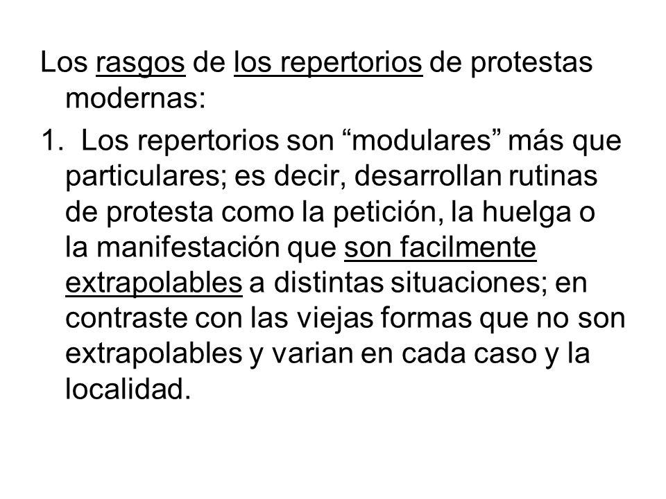 Los rasgos de los repertorios de protestas modernas: 1. Los repertorios son modulares más que particulares; es decir, desarrollan rutinas de protesta
