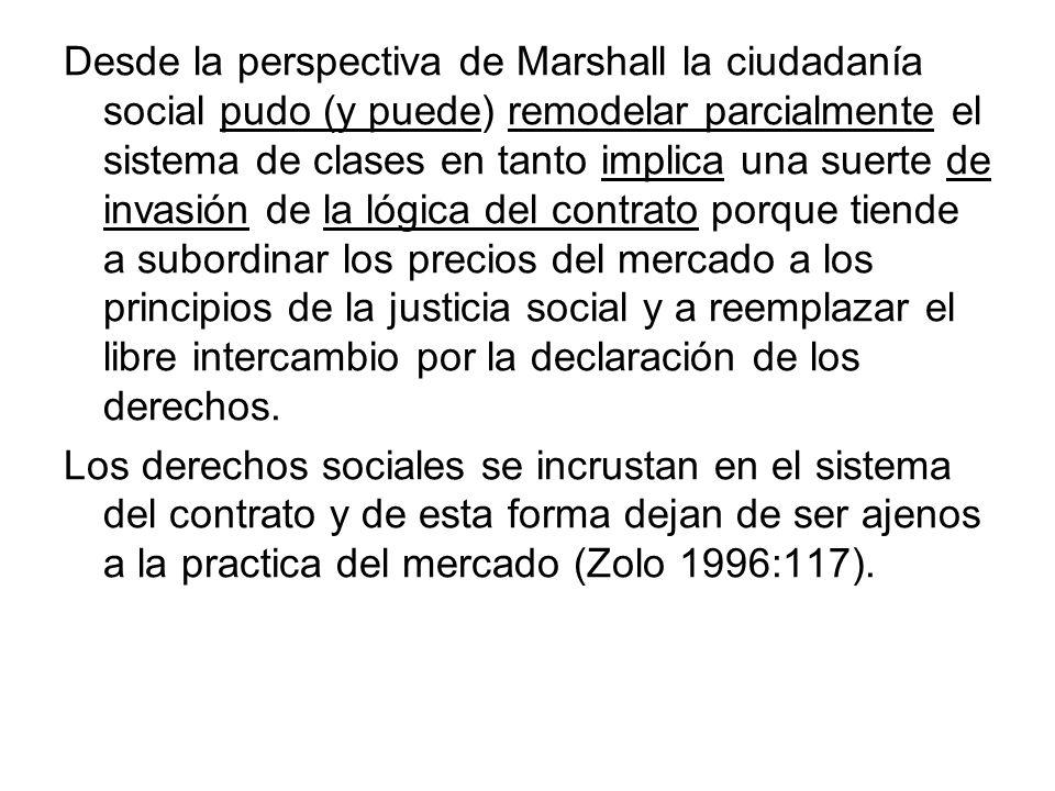 Desde la perspectiva de Marshall la ciudadanía social pudo (y puede) remodelar parcialmente el sistema de clases en tanto implica una suerte de invasi