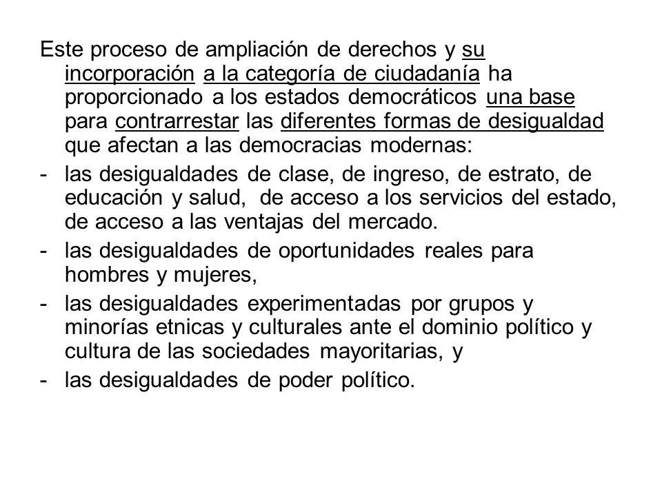 Este proceso de ampliación de derechos y su incorporación a la categoría de ciudadanía ha proporcionado a los estados democráticos una base para contr