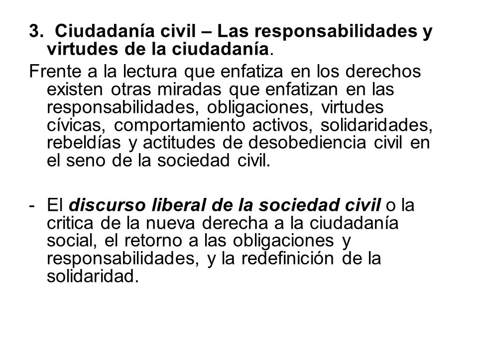 3. Ciudadanía civil – Las responsabilidades y virtudes de la ciudadanía. Frente a la lectura que enfatiza en los derechos existen otras miradas que en