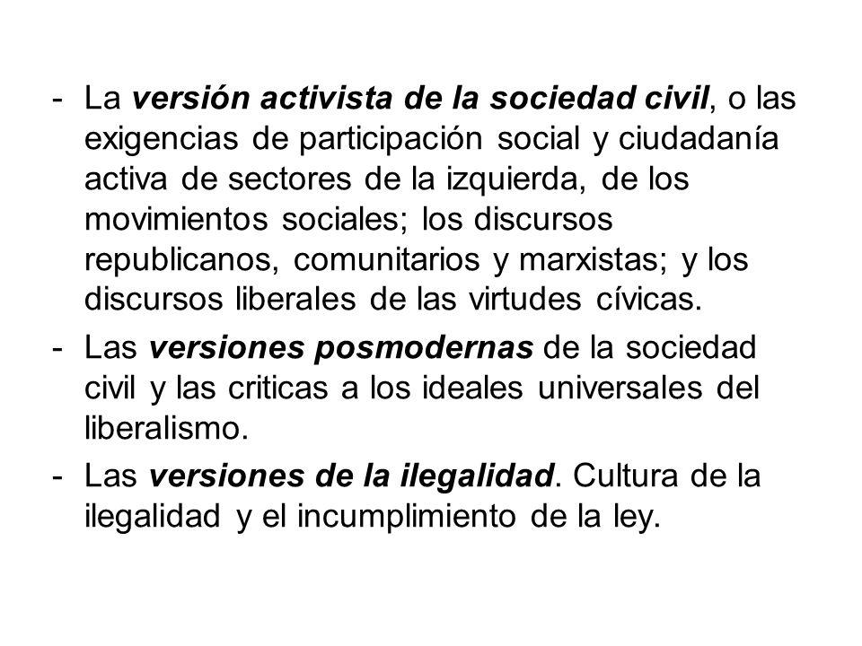 -La versión activista de la sociedad civil, o las exigencias de participación social y ciudadanía activa de sectores de la izquierda, de los movimient