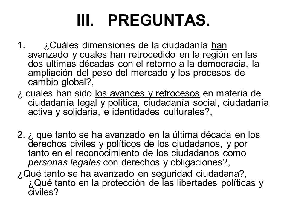 III. PREGUNTAS. 1. ¿Cuáles dimensiones de la ciudadanía han avanzado y cuales han retrocedido en la región en las dos ultimas décadas con el retorno a