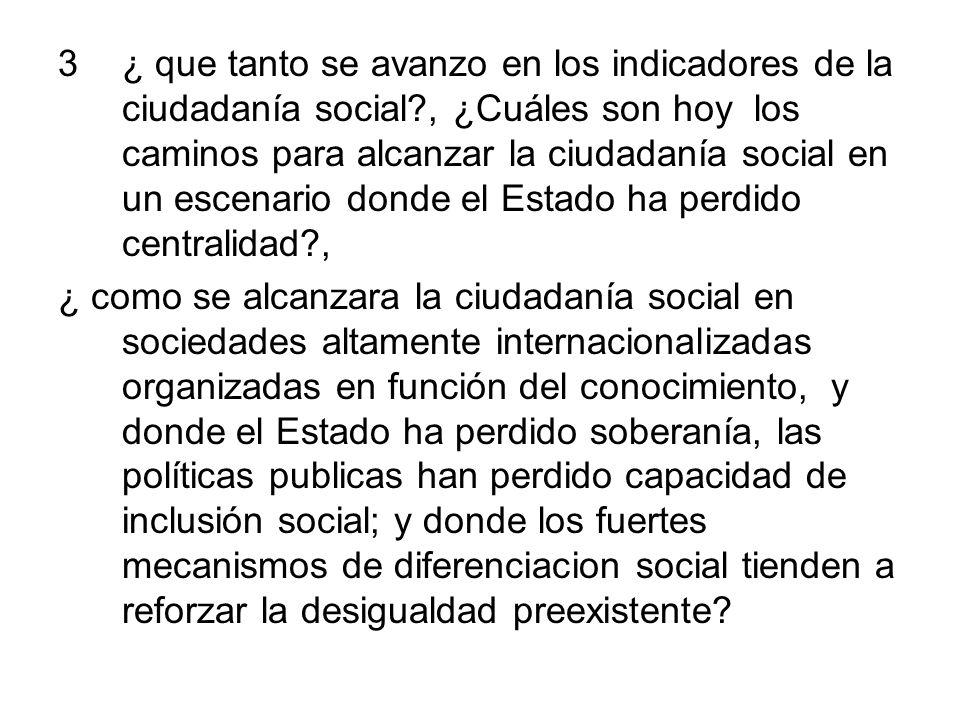 3¿ que tanto se avanzo en los indicadores de la ciudadanía social?, ¿Cuáles son hoy los caminos para alcanzar la ciudadanía social en un escenario don