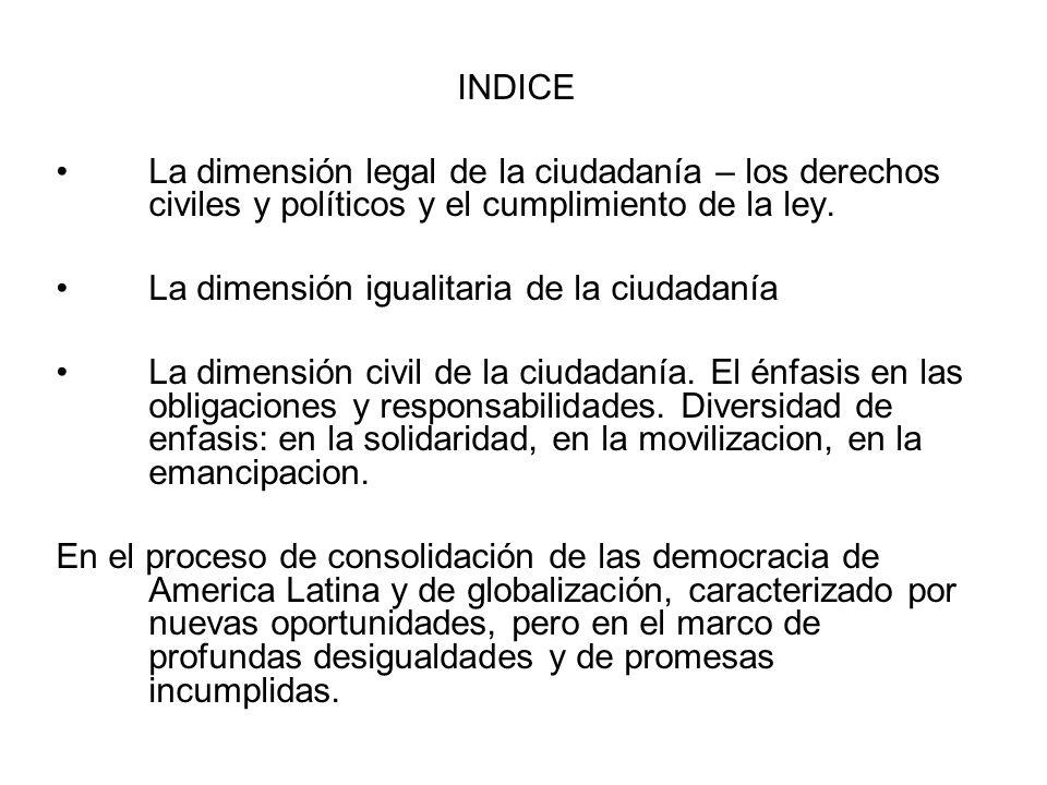 INDICE La dimensión legal de la ciudadanía – los derechos civiles y políticos y el cumplimiento de la ley. La dimensión igualitaria de la ciudadanía L