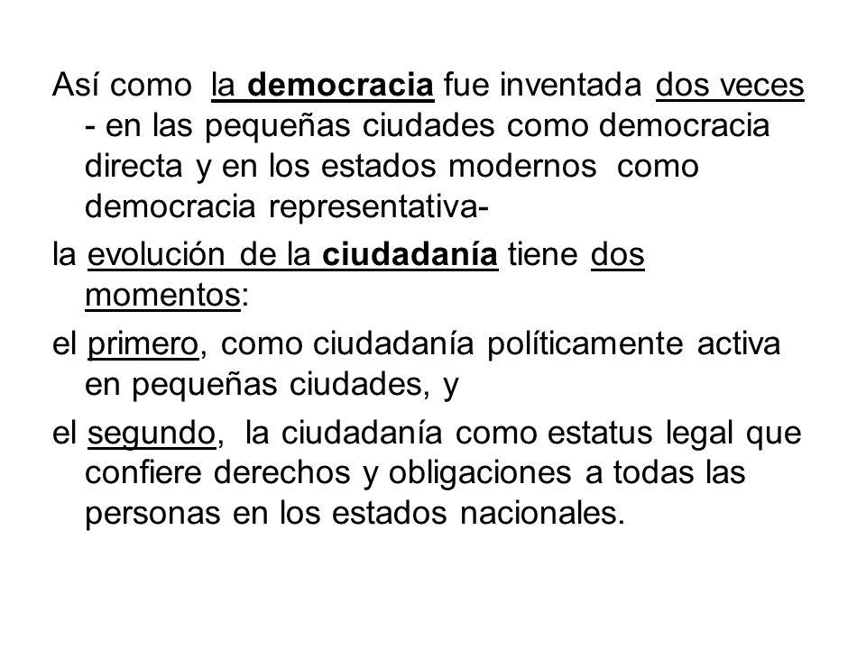 Así como la democracia fue inventada dos veces - en las pequeñas ciudades como democracia directa y en los estados modernos como democracia representa