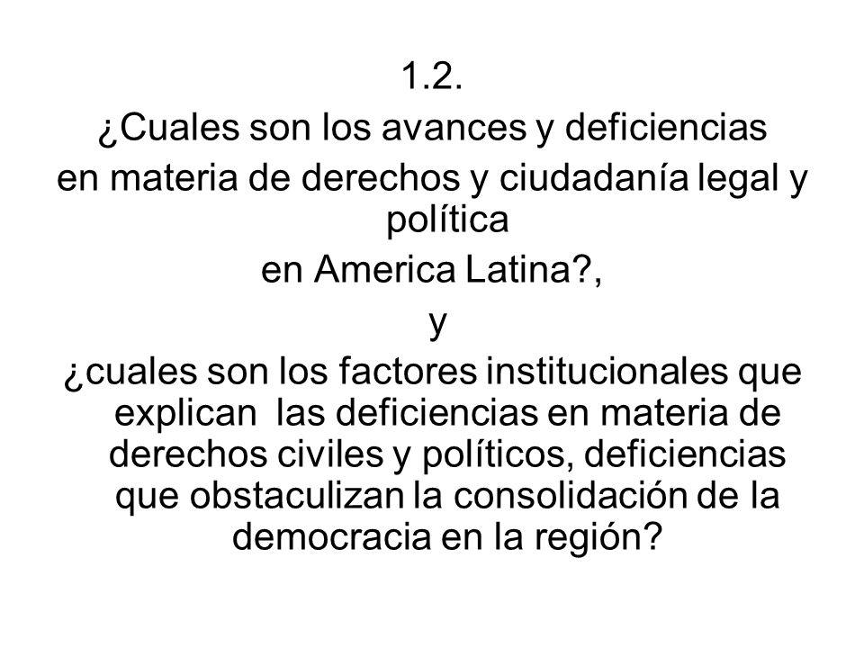 1.2. ¿Cuales son los avances y deficiencias en materia de derechos y ciudadanía legal y política en America Latina?, y ¿cuales son los factores instit
