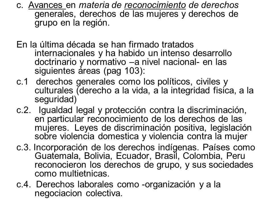 c. Avances en materia de reconocimiento de derechos generales, derechos de las mujeres y derechos de grupo en la región. En la última década se han fi