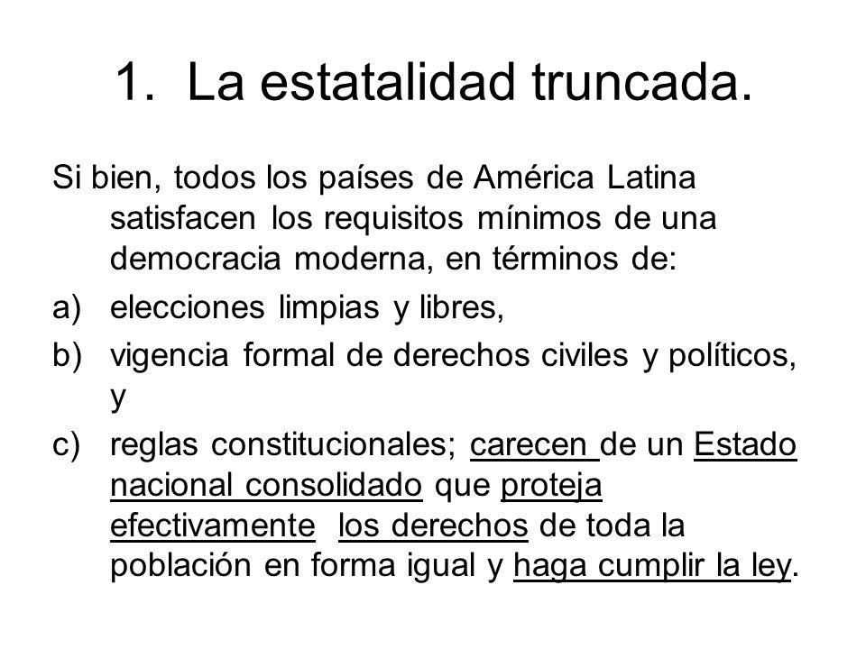 Si bien, todos los países de América Latina satisfacen los requisitos mínimos de una democracia moderna, en términos de: a)elecciones limpias y libres